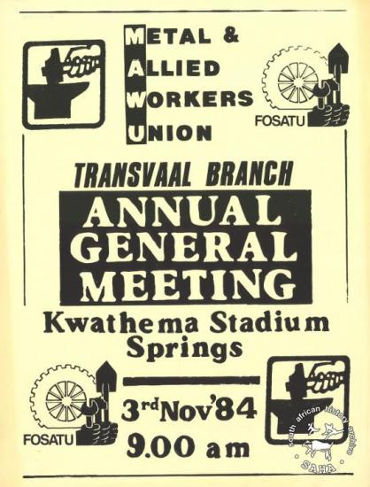 METAL & ALLIED WORKERS UNION : TRANSVAAL BRANCH : ANNUAL GENERAL MEETING 	AL2446_1106 This poster refers to the Transvaal annual general meeting, led by the Metal Allied Workers Union (MAWU) in 1984.