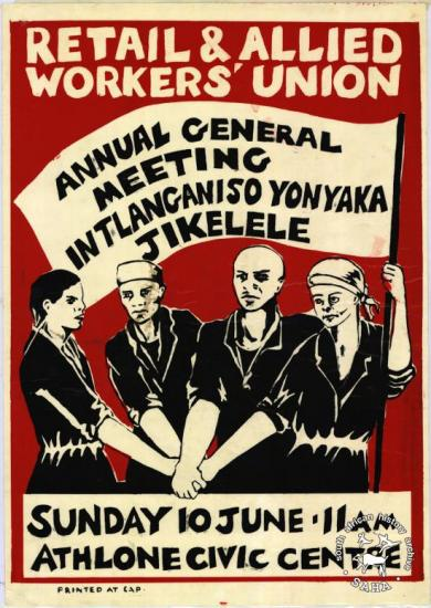 AL2446_0236 RETAIL & ALLIED WORKERS' UNION : ANNUAL GENERAL MEETING : INTLANGANISO YONYAKA JIKELELE Retail and Allied Workers Union (RAWU), Cape Town. This poster refers to the annual general meeting, led by RAWU in 1984.
