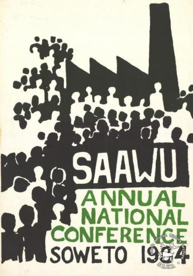SAAWU : ANNUAL NATIONAL CONFERENCE : SOWETO 1984 (AL2446_1107) ohannesburg. This poster advertises the annual general meeting, led by the South African Allied Workers Union (SAAWU) in 1984.