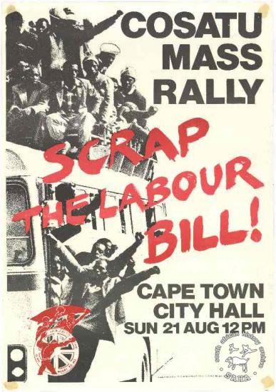 Congress of South African Trade Unions MASS RALLY : SCRAP THE LABOUR BILL! : CAPE TOWN CITY HALL AL2446_1252 This poster was produced to advertise COSATU's mass rally in support of the Anti-Labour Relations Act Campaign.