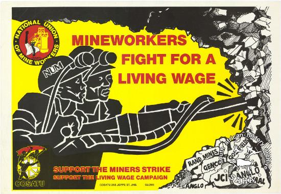 MINEWORKERS FIGHT FOR A LIVING WAGE : SUPPORT THE MINERS STRIKE : SUPPORT THE LIVING WAGE CAMPAIGN AL2446_1004 his poster was based on a drawing by Judy Seidman for the South African Congress of Trade Unions (SACTU) in Lusaka, which was distributed as a sticker in South Africa. This was turned into a poster by M. Smithers at STP for COSATU and NUM for the mineworkers strike in 1987. This poster relates to the National Union of Mineworkers (NUM) celebrating the end of the national miners' strike.