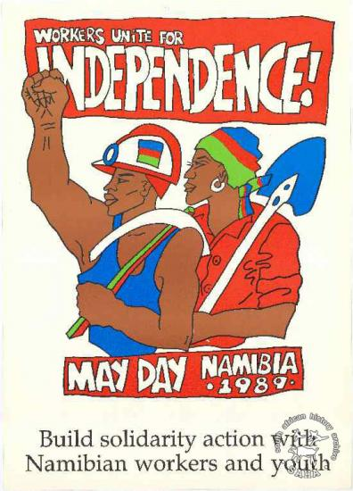 WORKERS UNITE FOR INDEPENDENCE! : MAY DAY NAMIBIA. 1989. : Build solidarity action with Namibian workers and youth AL2446_1108 produced simultaneously by the National Union of Namibian Workers (NUNW) and COSATU in Johannesburg. This image refers to a May Day poster saluting Namibian independence.