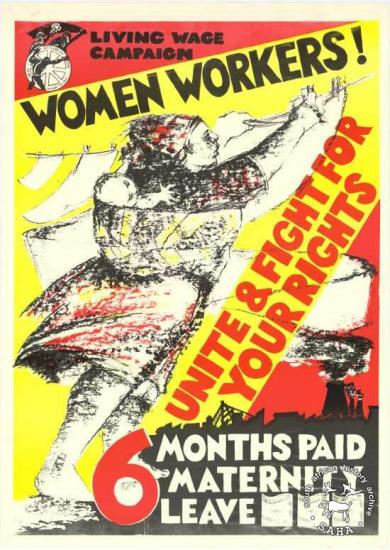 LIVING WAGE CAMPAIGN : WOMEN WORKERS! : UNITE & FIGHT FOR YOUR RIGHTS : 6 MONTHS PAID MATERNITY LEAVE AL2446_1006 produced by the Gardens Media Group/ CAP for COSATU, Johannesburg.This poster refers to COSATU recognising the need to pay special attention to the organising of women workers.