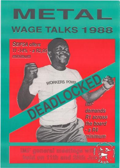 METAL : WAGE TALKS 1988 : DEADLOCKED : IMF general meetings will be held on 11th and 25th June AL2446_0449 This poster refers to the International Metalworkers Federation meetings that were held in the wake of a wage deadlock between the National Union of Metalworkers of South Africa and employers.