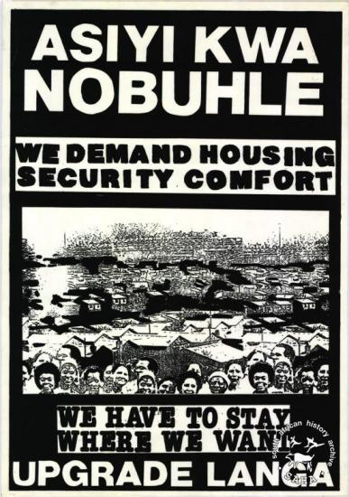 ASIYI KWA NOBUHLE : WE DEMAND HOUSING SECURITY AND COMFORT : WE HAVE TO STAY WHERE WE WANT : UPGRADE LANGA AL2446_0249 produced for Langa residents at the Screening Training Program (STP), Johannesburg. This poster refers to housing demands conducted by the people of Langa, in the Eastern Cape. They demanded housing for all.