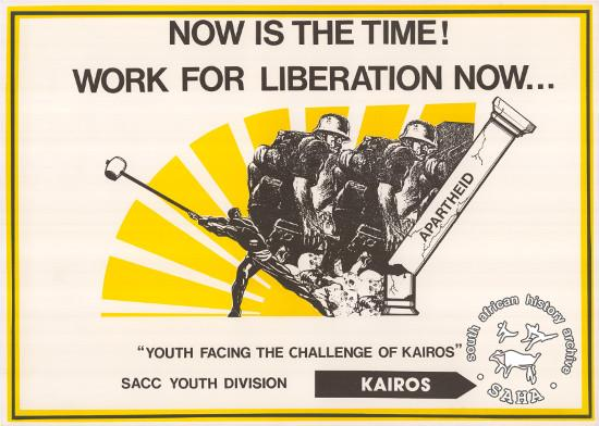 "NOW IS THE TIME! : WORK FOR LIBERATION NOW... : ""YOUTH FACING THE CHALLENGE OF THE KAIROS"" AL2446_0608 produced by the SACC Youth Division in 1985, Johannesburg. This poster refers to a call for Christian youth to join the struggle against apartheid."