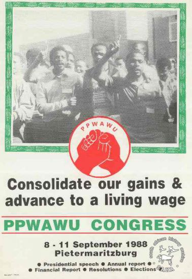 Consolidate our gains and advance to a living wage: PPWAWU Congress  AL2446_0576produced by COSATU for PPWAWU. This poster refers to PPWAWU advertising its national Congress.