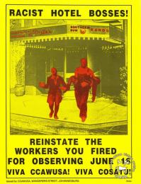 RACIST HOTEL BOSSES! :REINSTATE THE WORKERS YOU FIRED FOR OBSERVING JUNE 16 : VIVA CCAWUSA! VIVA COSATU! AL2446_1117 produced by the Commercial, Catering and Allied Workers Union of South Africa (CCAWUSA), Johannesburg. This poster depicts the famous image of Hector Pieterson in front of a hotel. This image represents the hotel workers who were dismissed after staying away on 16 June. South African workers demanded recognition of 16 June as an official public holiday.