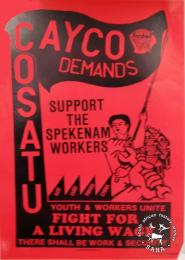 CAYCO COSATU Demands: Support the Spekenam workers; Youth and workers unite fight for a living wage AL2446_4570 produced by the Cape Youth Congress (CAYCO). This poster depicts how CAYCO identifies with COSATU and striking workers from FAWU.