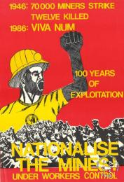 1946: 70 000 MINERS STRIKE : TWELVE KILLED : 1986: VIVA NUM 100 YEARS OF EXPLOITATION : NATIONALISE THE MINES! UNDER WORKERS CONTROL AL2446_1537