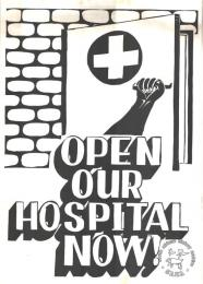 OPEN OUR HOSPITAL NOW! AL2446_0194 This poster refers to a call for the opening of a hospital which stood empty after construction was completed, even though its facilities were urgently needed.