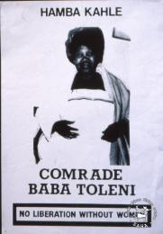 HAMBA KAHLE COMRADE BABA TOLENI NO LIBERATION WITHOUT WOMEN AL2446_2606   produced for the United Women's Congress (UWCO) by the Community Arts Project (CAP), Cape Town. This poster titled 'Go well' in isiXhosa depicts a farewell to a woman comrade who died in the service of the struggle.