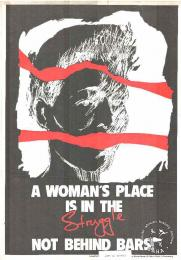 A WOMAN'S PLACE IS IN THE Struggle NOT BEHIND BARS! AL2446_0038  commissioned by the Detainees Parents Support Committee (DPSC), but had to be issued by the Federation of Transvaal Women (FEDTRAW) after DPSC was restricted. This poster was produced by The Other Press Service (TOPS) for DPSC, circa 1988. This poster refers to how many women have been detained as a result of their contribution to the struggle.