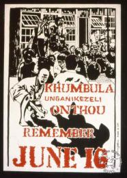 KHUMBULA UNGANIKEZELI ONTHOU REMEMBER JUNE 16 AL2446_2612  produced in Cape Town. This poster recalls the significance of 16 June in English, Xhosa and Afrikaans.