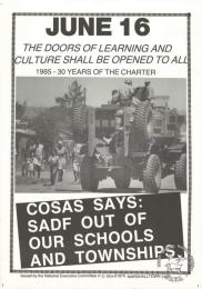 JUNE 16 : THE DOORS OF LEARNING AND CULTURE SHALL BE OPENED TO ALL : COSAS SAYS: SADF OUT OF OUR SCHOOLS AND TOWNSHIPS 1985 AL2446_1198   produced by the STP for COSAS in 1985, Johannesburg. This poster refers to COSAS and how they used the occasion of the 16 June to emphasise the Freedom Charter's call for an open education system. Additionally it called for a demand for the SADF to leave the townships- shortly after this poster was produced,