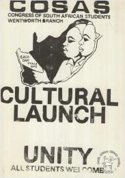 COSAS: CONGRESS OF SOUTH AFRICAN STUDENTS WENTWORTH BRANCH CULTURAL LAUNCH: UNITY ; ALL STUDENTS WELCOME  AL2446_0407  produced by COSAS, Wentworth branch, Natal. This poster was produced by COSAS to advertise the launch of a cultural committee in a local branch. 1985