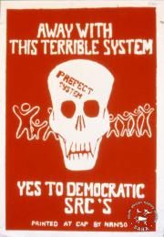 AL2446_2626 AWAY WITH THIS TERRIBLE SYSTEM YES TO DEMOCRATIC SRC'S 1985. Students in occupied Namibia echo the demands made by students in South Africa. Silkscreened poster produced by NANSO at CAP, Cape Town