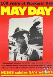 100 years of Workers' Day MAY DAY : NUSAS salutes SA's workers  AL2446_1212 produced by NUSAS in 1985, Cape Town. This poster, which was produced by NUSAS celebrates May Day.