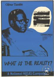 "Oliver Tambo : ""CENSORED IN TERMS OF THE INTERNAL SECURITY ACT"" : WHAT IS THE REALITY? : A National NUSAS Campaign AL2446_1240 produced by the National Union of South African Students (NUSAS). This image, which includes a picture of Oliver Tambo, relates to the suppression of information through censorship"