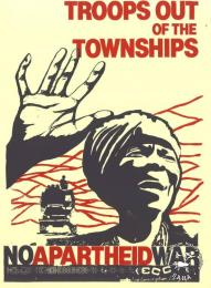 AL2446_2549 TROOPS OUT OF THE TOWNSHIPS : NO APARTHEID WAR   produced by the ECC in 1984, Johannesburg. This poster was produced to protest the presence of troops in the townships.