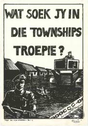 WAT SOEK JY IN DIE TOWNSHIPS TROEPIE? AL2446_1352 - produced by the ECC, Johannesburg. This poster questions the existence of the soldiers in townships.