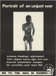 Portrait of an unjust war : Andreas Kapitingo - spitroasted! : Third degree burns, right arm lost; Koevoet perpetrators charged- On conviction, each fined R50 : NO TO THE WAR IN NAMIBIA - AL2446_0483 - produced by the Student Union for Christian Action (SUCA), Cape Town. This poster exposes the atrocities of the Namibian war, which was part of a series used at a guerilla theatre in shopping centres in the Western Cape.