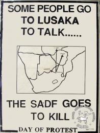 SOME PEOPLE GO TO LUSAKA TO TALK...... : THE SADF GOES TO KILL : DAY OF PROTEST - AL2446_1552 This poster shows how the SADF was told to keep out of neighbouring states.