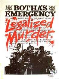 BOTHA'S EMERGENCY LEGALIZED MURDER - AL2446_3554 - produced by the UDF at the CAP, Cape Town. This poster refers to the UDF expressing their opposition to the State of Emergency and the repressive actions of the SAFD troops in the townships.