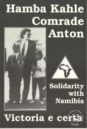 Hamba Kahle Comrade Anton : Solidarity with Namibia : Victoria e certa   AL2446_1275   produced by the Namibia Solidarity Committee, South Africa. This poster depicts Anton Lubowski, a leading SWAPO member, who was assassinated during the run-up to Namibian independence.