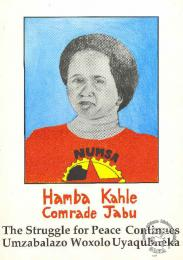 Hamba Kahle Comrade Jabu : The Struggle for Peace Continues : Umzabalazo Woxolo Uyaqubheka  AL2446_1536  produced by NUMSA. This poster depicts Jabu Ndlovu, a NUMSA official, who was killed at her home after returning from a national NUMSA meeting.