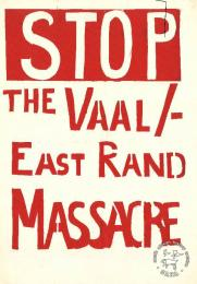STOP THE VAAL / EAST RAND MASSACRE  AL2446_1507  produced by the Vall youth at STP, Johannesburg.This poster demanded an end to the killings in the Vaal and East Rand.