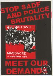 STOP SADF AND POLICE BRUTALITY : QUEENSTOWN MASSACRE 17 NOVEMBER 1985 : MEET OUR DEMANDS  AL2446_0067 produced for the Queenstown community at the Screen Training Project (STP), Johannesburg. This image refers to Queenstown, in the Northern Cape, which was the scene of one of many massacres of anti-apartheid activists in a confrontation with the army and police.