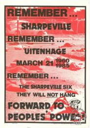 REMEMBER ... SHARPEVILLE REMEMBER ... UITENHAGE MARCH 21 1960 1985 REMEMBER ... THE SHARPEVILLE SIX THEY WILL NOT HANG : FORWARD TO PEOPLES' POWER! AL2446_1470  produced for the United Democratic Front (UDF) by the Screen Training Project (STP), Johannesburg. This poster refers to the massacres in Sharpeville and Uitenhage which both took place on 21 March, although 25 years apart.