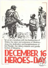 "AL2446_1556 DECEMBER 16 : HEROES-DAY This Heroes Day poster shows a soldier carrying a gun, reaching out to a young child and older man. The text, which refers to one of Oliver Tambo's speeches reads: ""let us arm ourselves with the fearlessness of Shaka; the vision and endurance of Moshoeshoe; the dedication and farsightedness of Sol Plaatje, the military initiative and guerilla tactics of Maqoma"
