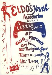 "ELDO'S Youth ASSOCIATION PRESENTS : A ""LEKKER DISCO"" AT CLUB MEMPHIS WITH Ebony Dancers  AL2446_1730  produced by the Eldo's Youth at the Screen Training Project (STP), Johannesburg. This poster refers to the youth from the coloured area of Eldorado Park, who proposed a 'lekker' (Afrikaans for nice, great, enjoyable, etc) disco to raise money."