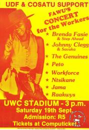 UDF & COSATU SUPPORT FAWU'S CONCERT for the Workers : UWC STADIUM - 3 p.m.  AL2446_1068  produced by the Food and Allied Workers Union (FAWU), Cape Town. This poster depicts the United Democratic Front (UDF), the Congress of South African Trade Unions (COSATU) and local musicians giving support (in the form of a concert) to the Food and Allied Workers Union (FAWU).