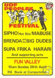 UDF PEOPLES FESTIVAL : SIPHO 'Hot Stix' MABUSE : BRENDA and the BIG DUDES : SUPA FRIKA : HARARI : And supporting acts : FUN VALLEY  AL2446_1130  produced by the UDF, Johannesburg in 1985. This poster shows how the UDF held People's Festivals in 1984 and 1985, where they won the support and participation of mainstream musicians.