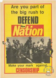 Are you part of the big rush to DEFEND New Nation : Make your mark against CENSORSHIP   AL2446_1670 This poster is an offset litho in black, red and yellow, produced by the New Nation, Johannesburg. This billboard poster called for opposition to censorship and support for the New Nation, which was a progressive newspaper muzzled by the state.