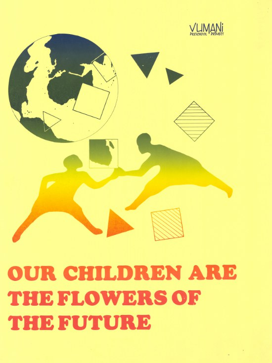 This offset litho poster in yellow, red, orange, green and blue was issued by the Vumani Preschool Project with the message that our children are the flowers of the future, date unknown.