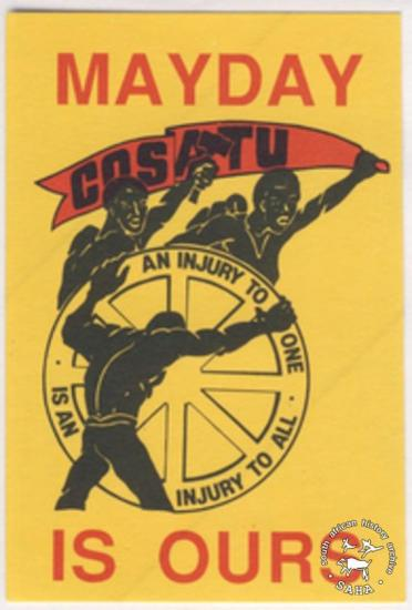 AL2540_D0011 MAYDAY IS OURS : AN INJURY TO ONE IS AN INJURY TO ALL : COSATU